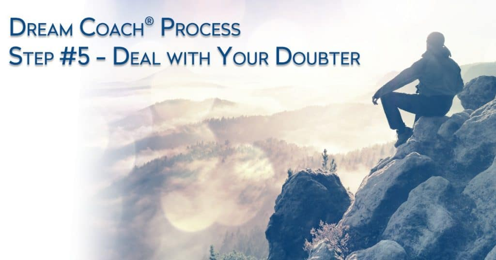 Dream University ® Dream Coach ® Process Step #5 - Deal With Your Doubter